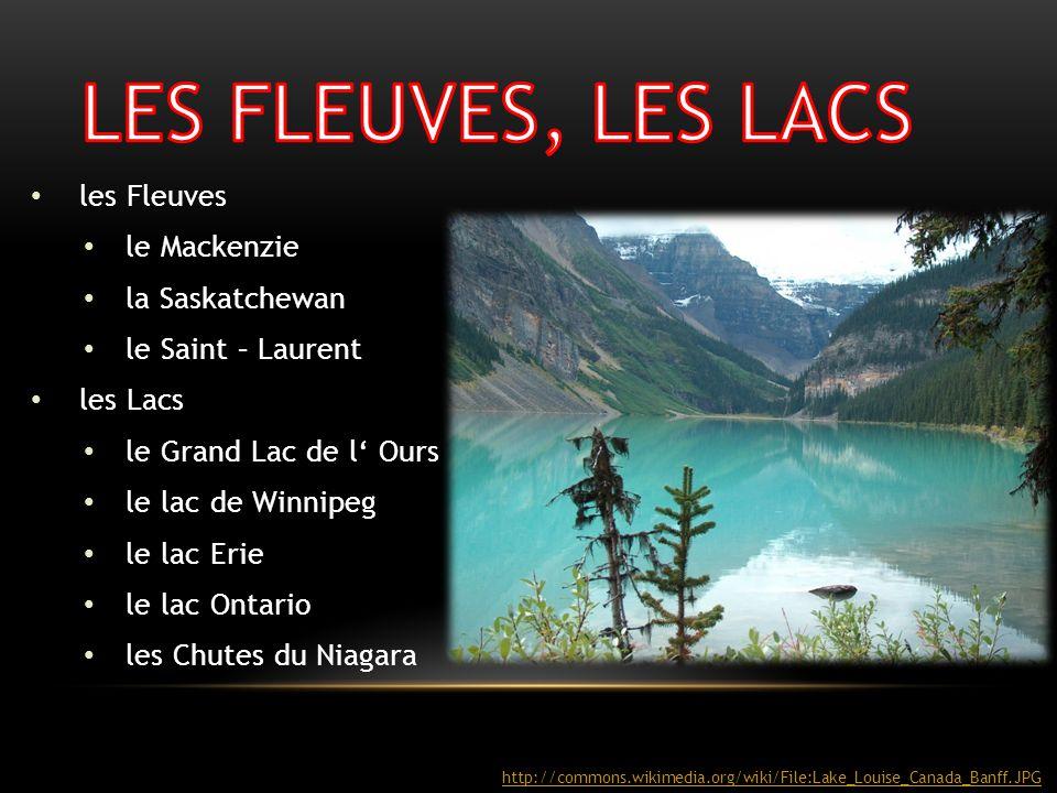 les Fleuves le Mackenzie la Saskatchewan le Saint – Laurent les Lacs le Grand Lac de l Ours le lac de Winnipeg le lac Erie le lac Ontario les Chutes d
