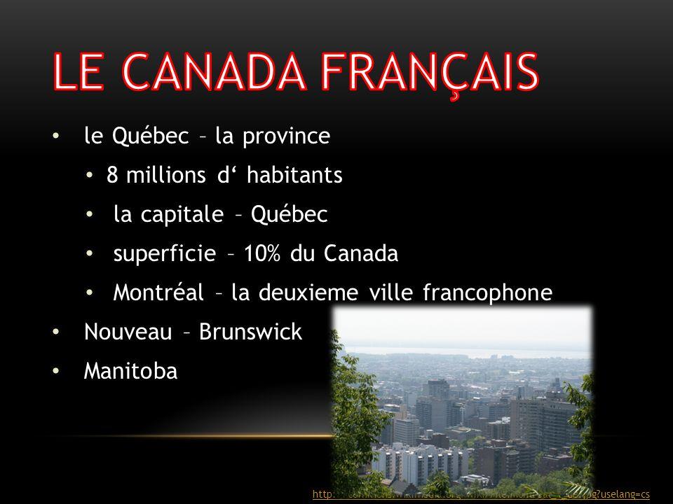 le Québec – la province 8 millions d habitants la capitale – Québec superficie – 10% du Canada Montréal – la deuxieme ville francophone Nouveau – Brun
