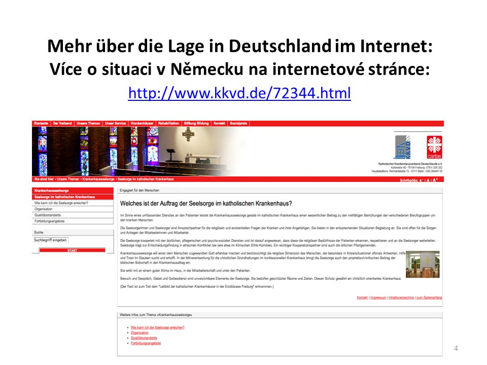 Über die Lage im Bistum Regensburg: Více o situaci v diecézi Řezno na internetové stránce: Internet: http://www.seelsorge-pflege.de/unsere-zielgruppen/10- krankenhausseelsorge.html http://www.seelsorge-pflege.de/unsere-zielgruppen/10- krankenhausseelsorge.html 5