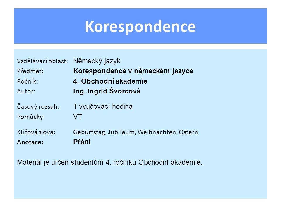 Korespondence Vzdělávací oblast: Německý jazyk Předmět: Korespondence v německém jazyce Ročník: 4.