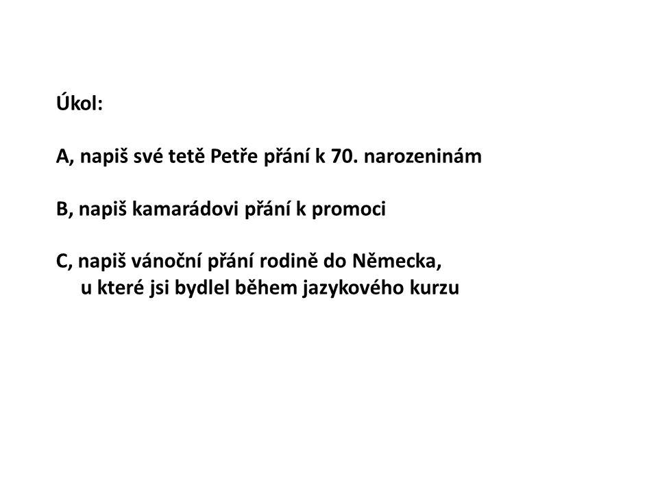 Úkol: A, napiš své tetě Petře přání k 70.