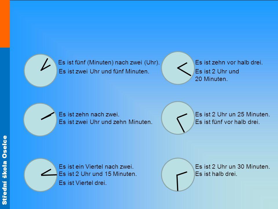 Střední škola Oselce Es ist fünf (Minuten) nach zwei (Uhr).Es ist zehn vor halb drei. Es ist zwei Uhr und fünf Minuten.Es ist 2 Uhr und 20 Minuten. Es