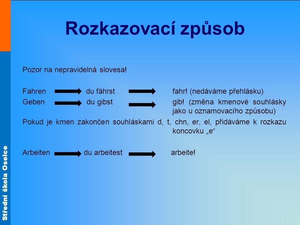 Střední škola Oselce Rozkazovací způsob Pozor na nepravidelná slovesa.