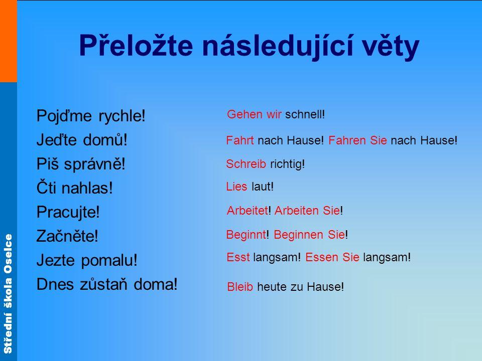 Střední škola Oselce Přeložte následující věty Pojďme rychle.