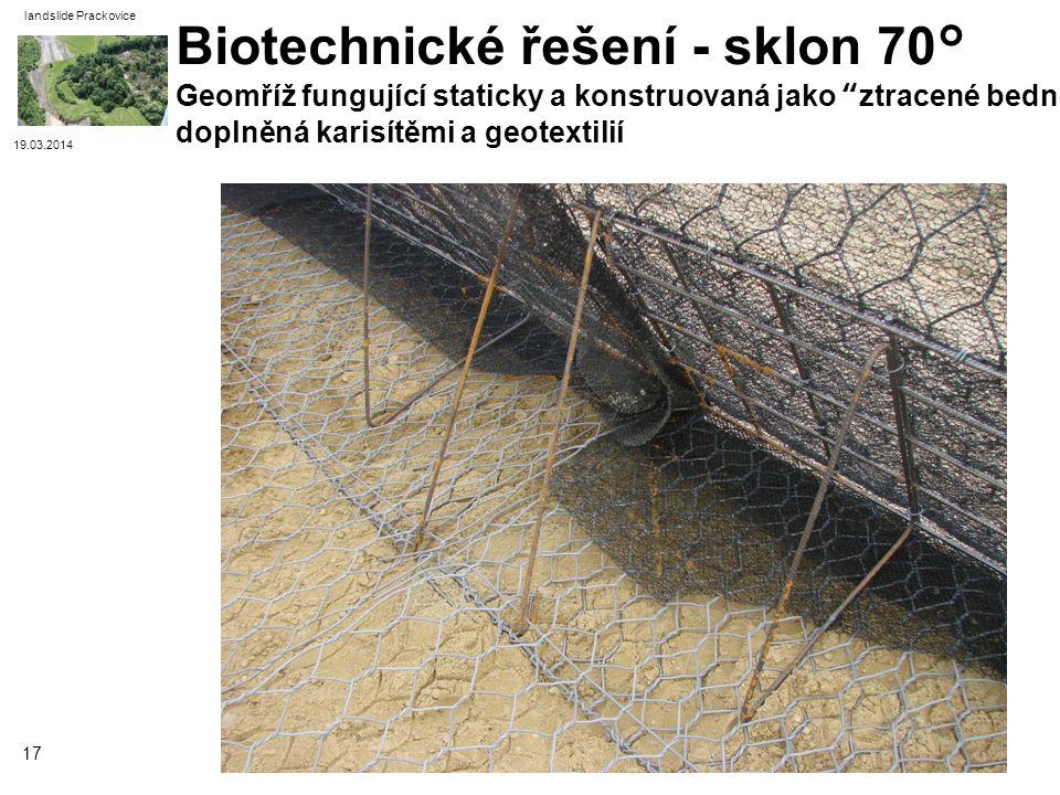 19.03.2014 landslide Prackovice 17 Biotechnické řešení - sklon 70° Geomříž fungující staticky a konstruovaná jako ztracené bednění, doplněná karisítěm