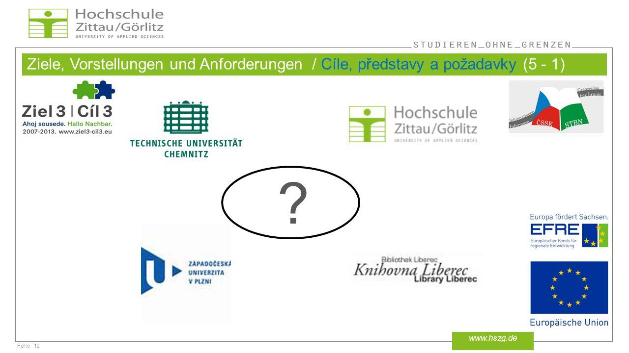 Folie Ziele, Vorstellungen und Anforderungen / Cíle, představy a požadavky (5 - 1) 12 www.hszg.de