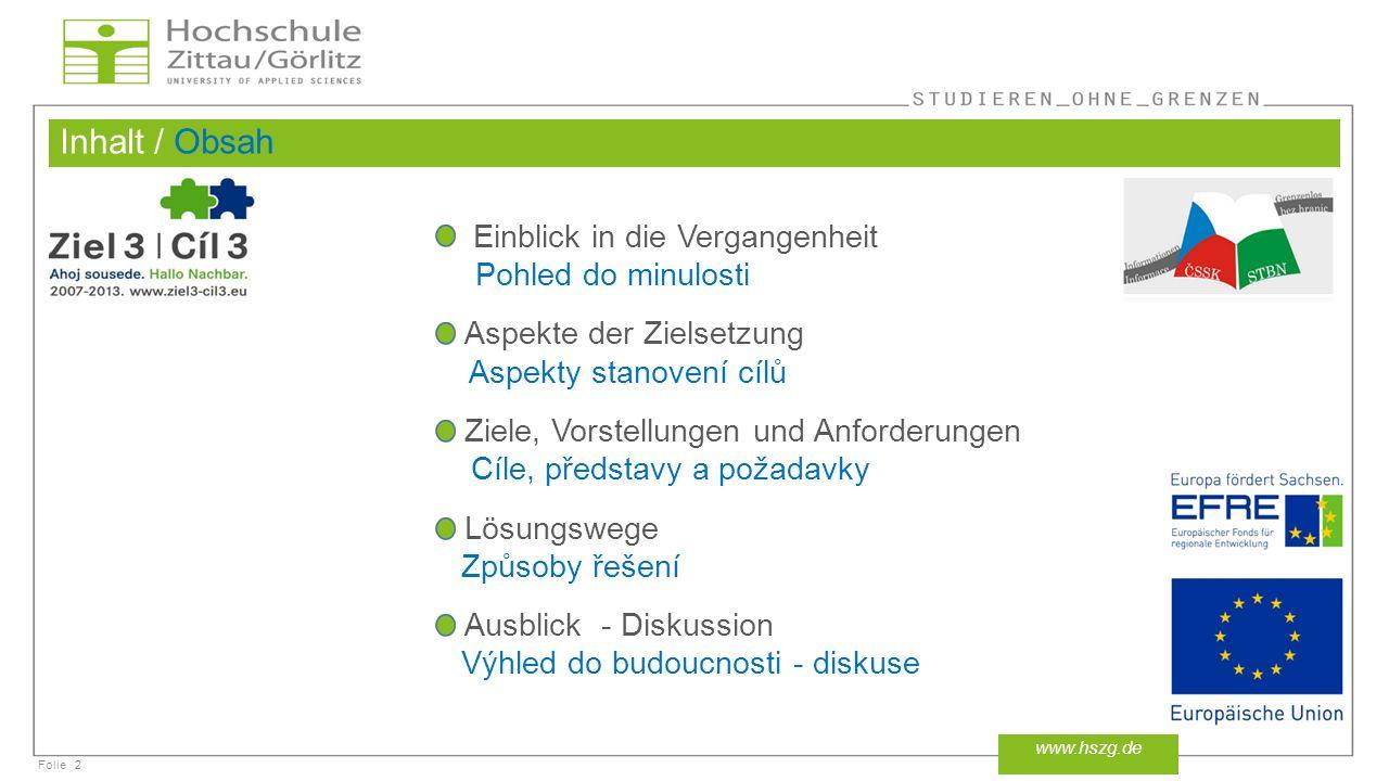 Folie Ziele, Vorstellungen und Anforderungen / Cíle, představy a požadavky (5 - 1) 13 www.hszg.de einziges Eingabefeld (Suchschlitz) jediné zadávací pole (vyhledávací řádka)