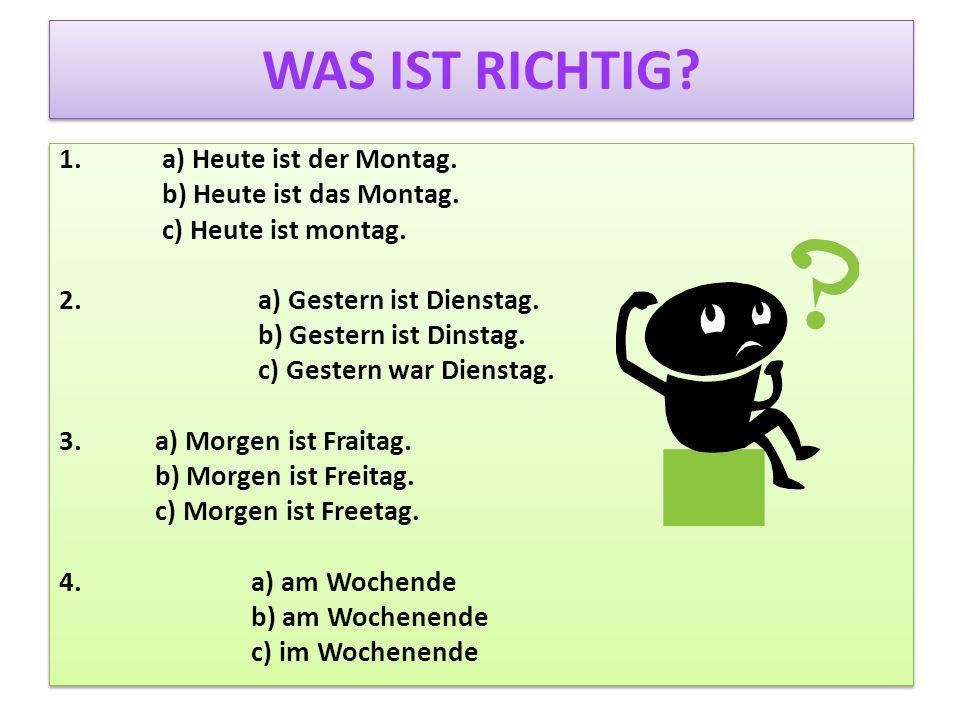 WAS IST RICHTIG.1. a) Heute ist der Montag. b) Heute ist das Montag.