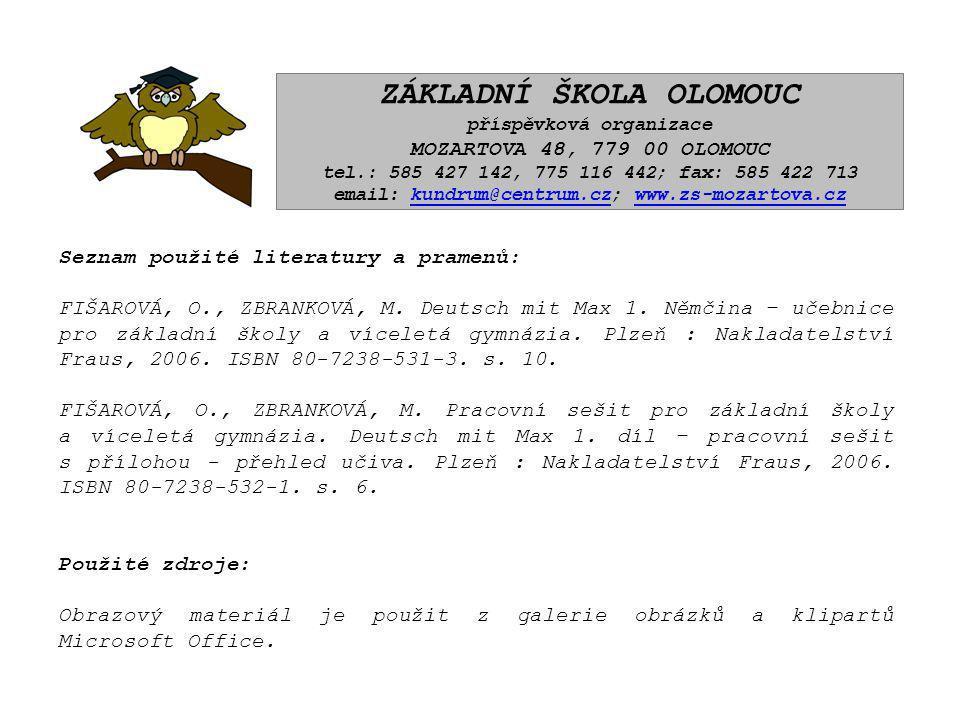 ZÁKLADNÍ ŠKOLA OLOMOUC příspěvková organizace MOZARTOVA 48, 779 00 OLOMOUC tel.: 585 427 142, 775 116 442; fax: 585 422 713 email: kundrum@centrum.cz; www.zs-mozartova.czkundrum@centrum.czwww.zs-mozartova.cz Seznam použité literatury a pramenů: FIŠAROVÁ, O., ZBRANKOVÁ, M.