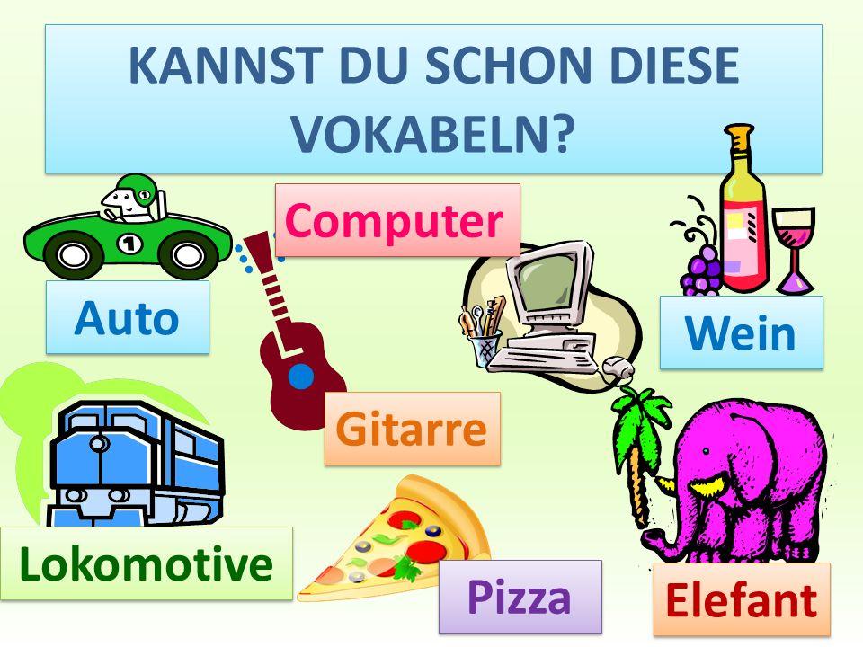 KANNST DU SCHON DIESE VOKABELN? Auto Gitarre Pizza Wein Lokomotive Elefant Computer