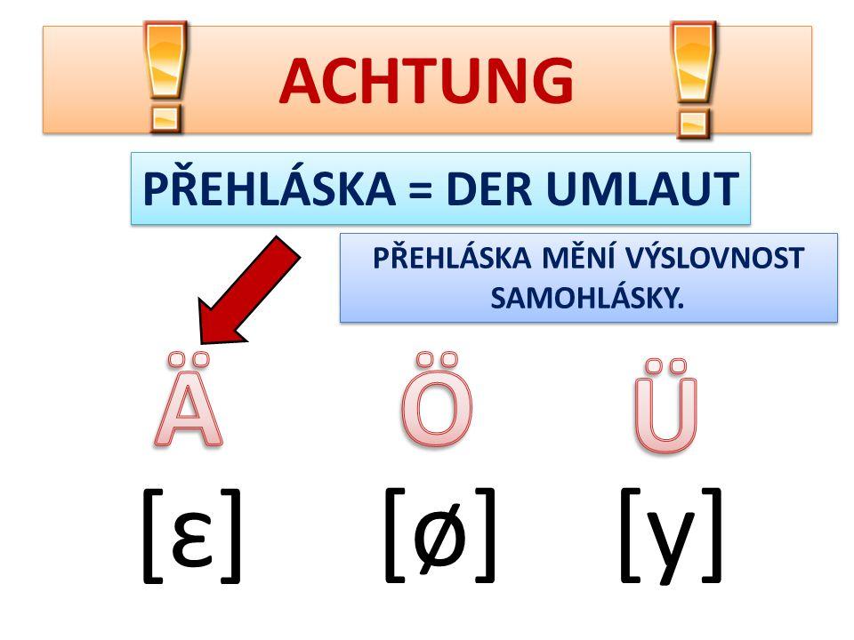 ACHTUNG [ɛ] [ø][y] PŘEHLÁSKA = DER UMLAUT PŘEHLÁSKA MĚNÍ VÝSLOVNOST SAMOHLÁSKY. PŘEHLÁSKA MĚNÍ VÝSLOVNOST SAMOHLÁSKY.