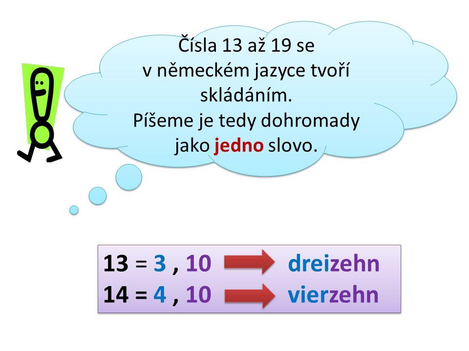 Čísla 13 až 19 se v německém jazyce tvoří skládáním. Píšeme je tedy dohromady jako jedno slovo. Čísla 13 až 19 se v německém jazyce tvoří skládáním. P