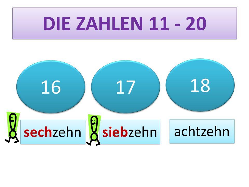 16 17 18 DIE ZAHLEN 11 - 20 sechzehn siebzehn achtzehn