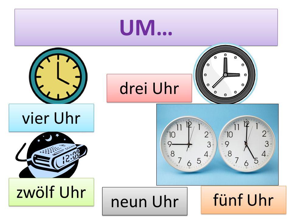 UM… vier Uhr drei Uhr neun Uhr zwölf Uhr fünf Uhr