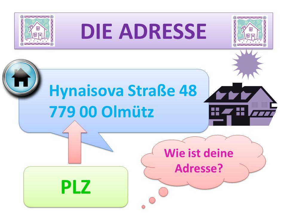 DIE ADRESSE Hynaisova Straße 48 779 00 Olmütz Hynaisova Straße 48 779 00 Olmütz PLZ Wie ist deine Adresse?