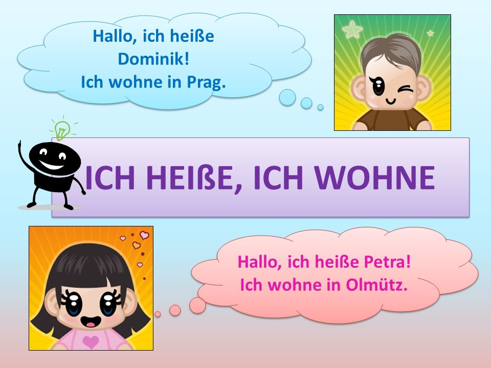 ICH HEIßE, ICH WOHNE Hallo, ich heiße Petra! Ich wohne in Olmütz. Hallo, ich heiße Petra! Ich wohne in Olmütz. Hallo, ich heiße Dominik! Ich wohne in