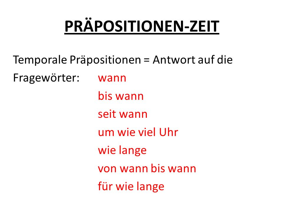 PRÄPOSITIONEN-ZEIT 1.Temporale Präpositionen, die eine Zeitdauer anzeigen: seit + Dativ: Seit wann wohnen Sie in Prag.