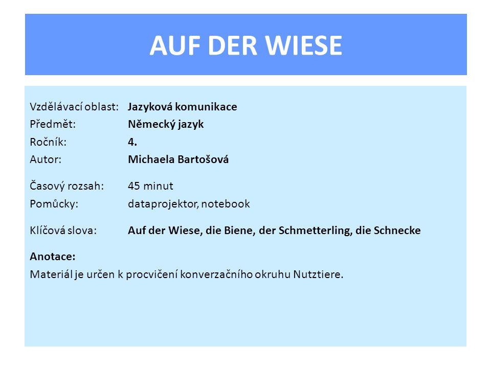 AUF DER WIESE Vzdělávací oblast:Jazyková komunikace Předmět:Německý jazyk Ročník:4.
