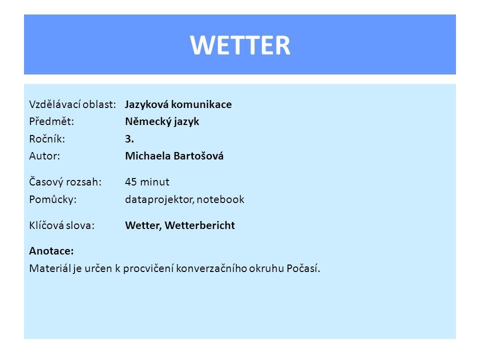 WETTER Vzdělávací oblast:Jazyková komunikace Předmět:Německý jazyk Ročník:3.