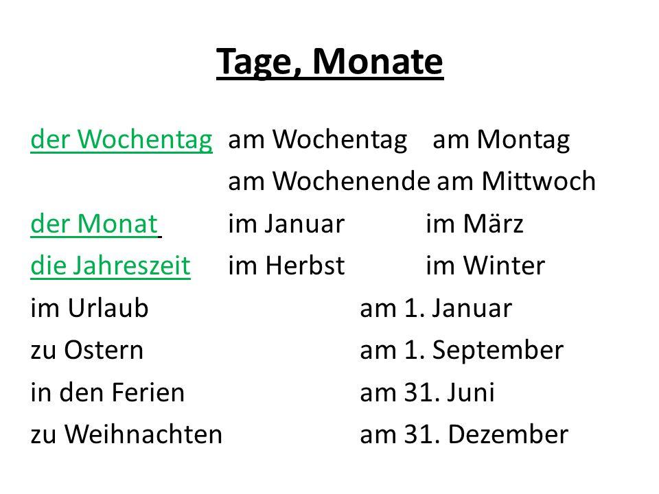 Tage, Monate der Wochentagam Wochentag am Montag am Wochenende am Mittwoch der Monatim Januarim März die Jahreszeitim Herbstim Winter im Urlaubam 1.