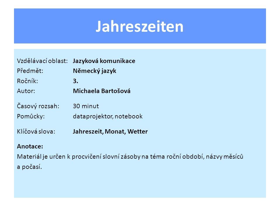 Jahreszeiten Vzdělávací oblast:Jazyková komunikace Předmět:Německý jazyk Ročník:3.