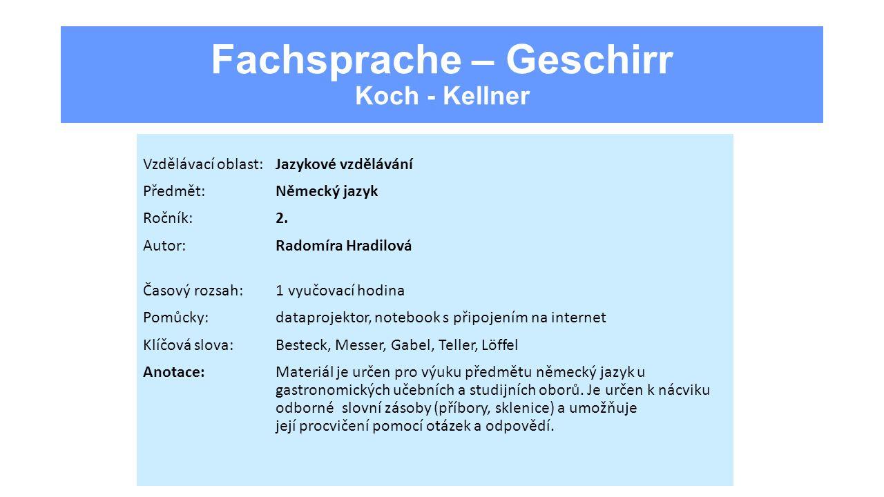 Fachsprache – Geschirr Koch - Kellner Vzdělávací oblast:Jazykové vzdělávání Předmět:Německý jazyk Ročník:2.