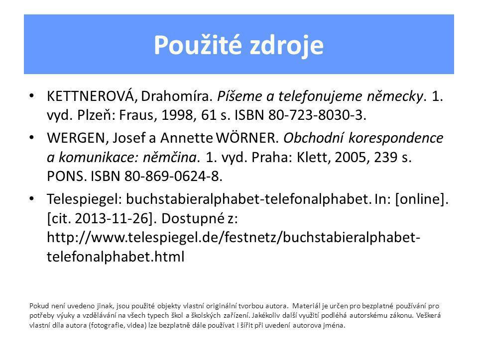 Použité zdroje KETTNEROVÁ, Drahomíra. Píšeme a telefonujeme německy. 1. vyd. Plzeň: Fraus, 1998, 61 s. ISBN 80-723-8030-3. WERGEN, Josef a Annette WÖR