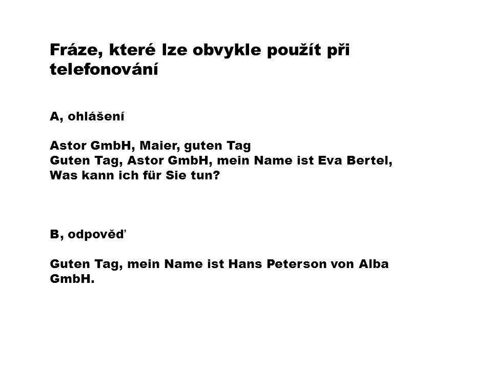 Fráze, které lze obvykle použít při telefonování A, ohlášení Astor GmbH, Maier, guten Tag Guten Tag, Astor GmbH, mein Name ist Eva Bertel, Was kann ic