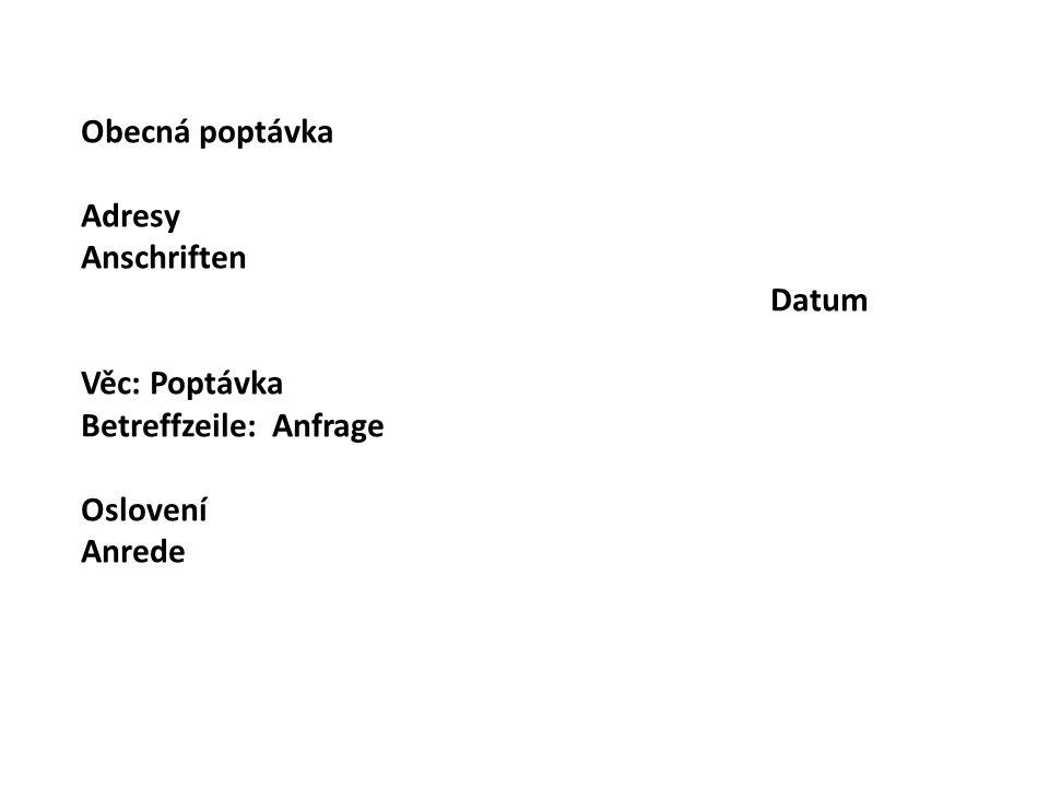 Obecná poptávka Adresy Anschriften Datum Věc: Poptávka Betreffzeile: Anfrage Oslovení Anrede