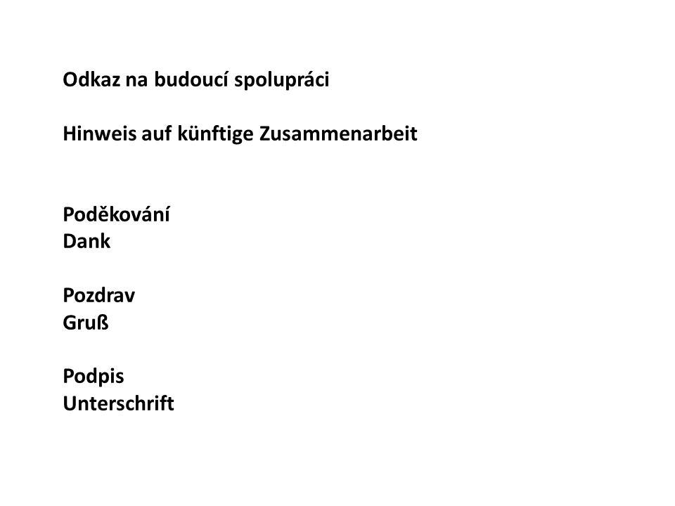 Odkaz na budoucí spolupráci Hinweis auf künftige Zusammenarbeit Poděkování Dank Pozdrav Gruß Podpis Unterschrift