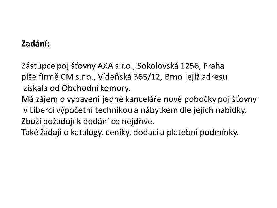 Zadání: Zástupce pojišťovny AXA s.r.o., Sokolovská 1256, Praha píše firmě CM s.r.o., Vídeňská 365/12, Brno jejíž adresu získala od Obchodní komory.