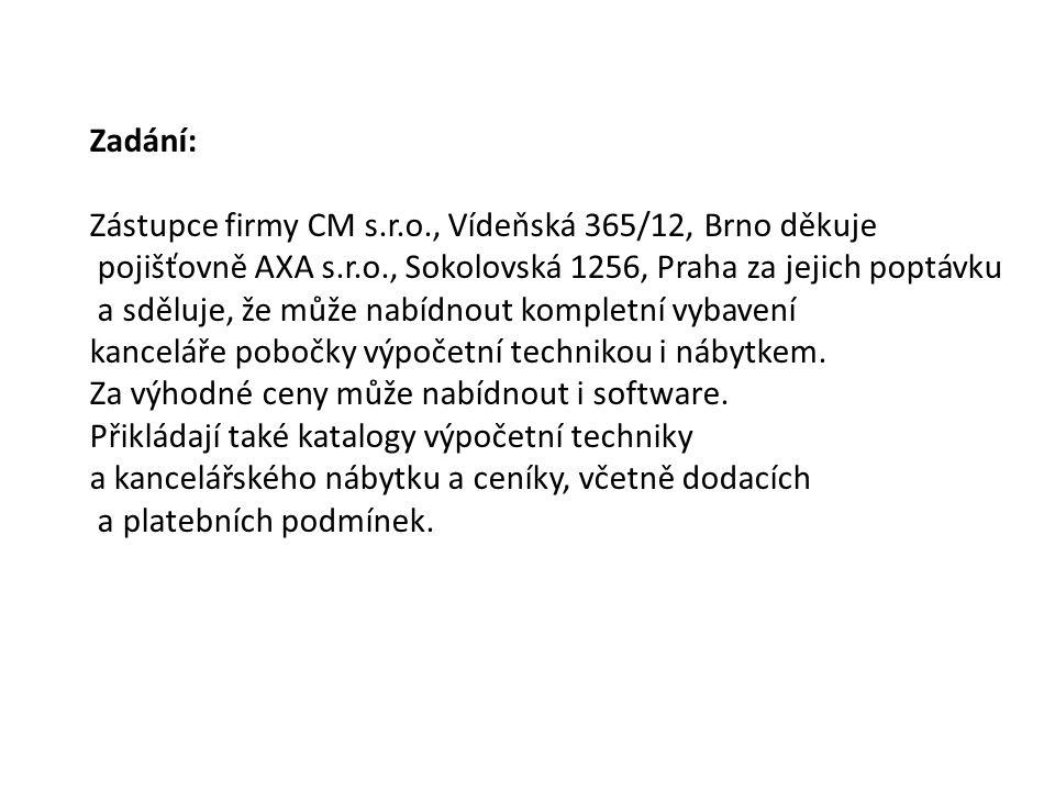 Zadání: Zástupce firmy CM s.r.o., Vídeňská 365/12, Brno děkuje pojišťovně AXA s.r.o., Sokolovská 1256, Praha za jejich poptávku a sděluje, že může nab