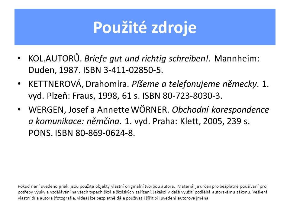 Použité zdroje KOL.AUTORŮ. Briefe gut und richtig schreiben!. Mannheim: Duden, 1987. ISBN 3-411-02850-5. KETTNEROVÁ, Drahomíra. Píšeme a telefonujeme
