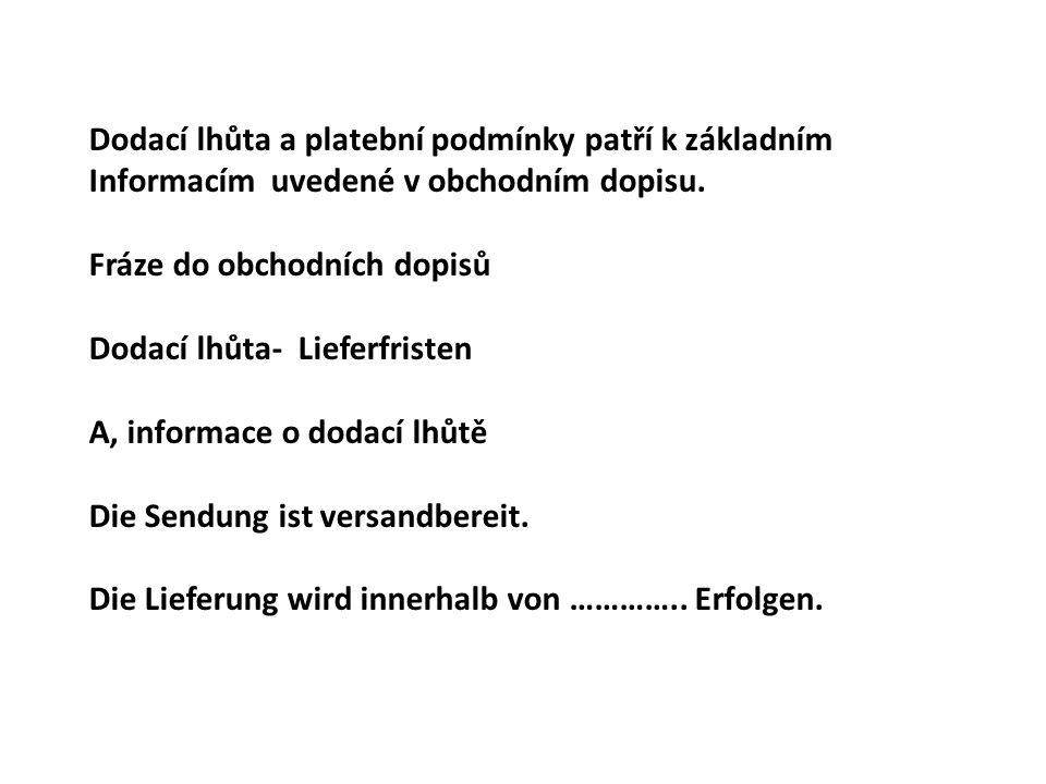 B, způsob dopravy Wie abgesprochen wird die Lieferung Per Lastwagen/Bahn/Luftfracht/Seefracht erfolgen.