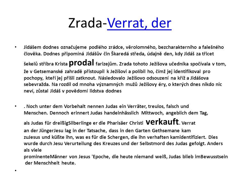 Zrada-Verrat, der Verrat, der Jidášem dodnes označujeme podlého zrádce, věrolomného, bezcharakterního a falešného člověka. Dodnes připomíná Jidášův či