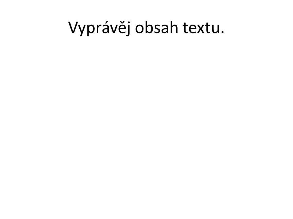 Vyprávěj obsah textu.