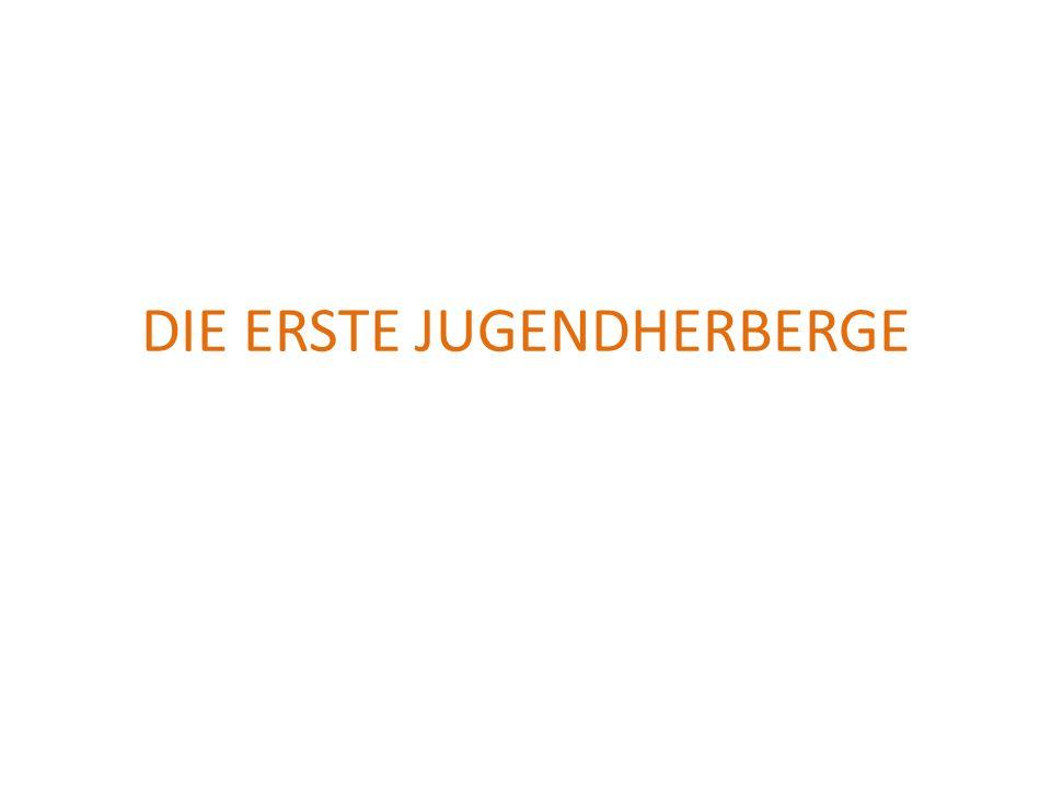 DIE ERSTE JUGENDHERBERGE