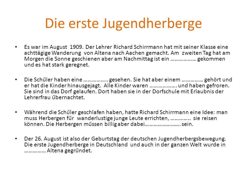 Die erste Jugendherberge Es war im August 1909. Der Lehrer Richard Schirrmann hat mit seiner Klasse eine achttägige Wanderung von Altena nach Aachen g