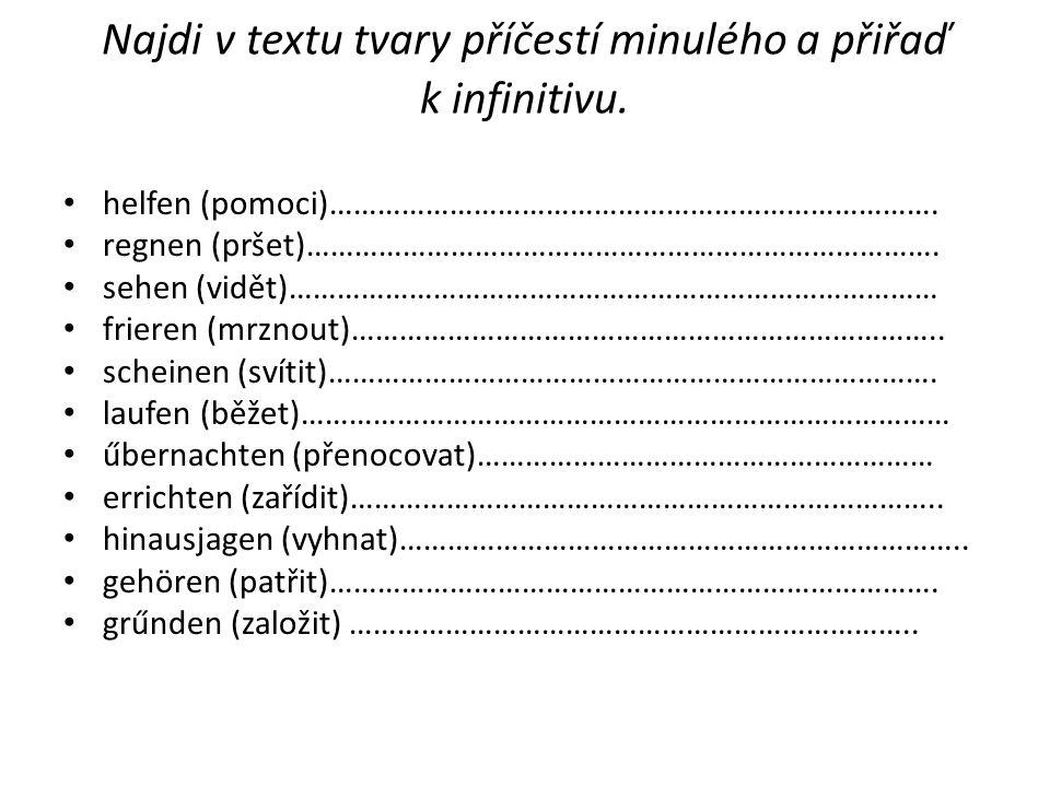 Najdi v textu tvary příčestí minulého těchto sloves a přiřaď je k infinitivu.
