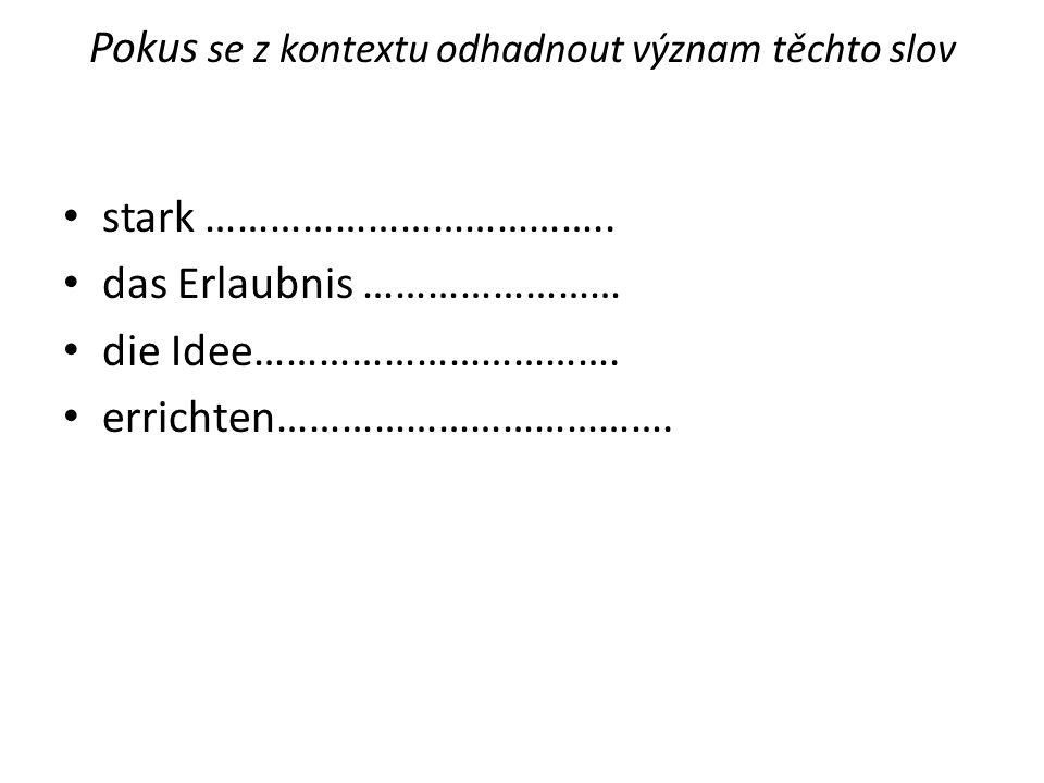 Pokus se z kontextu odhadnout význam těchto slov.stark………silně das Erlaubnis ….
