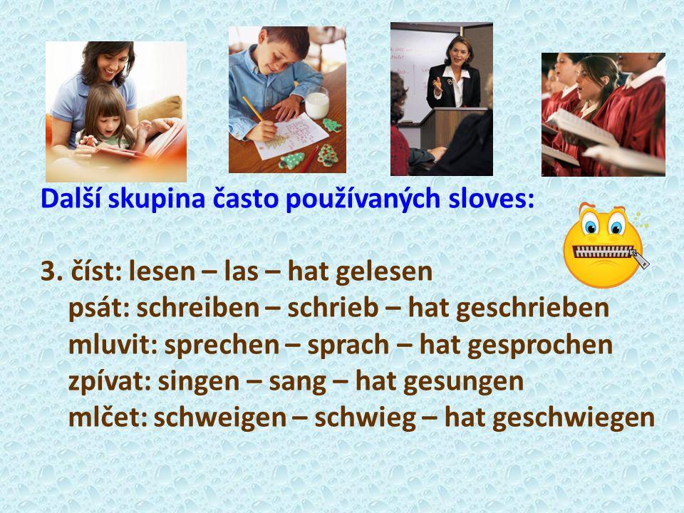 Další skupina často používaných sloves: 3. číst: lesen – las – hat gelesen psát: schreiben – schrieb – hat geschrieben mluvit: sprechen – sprach – hat