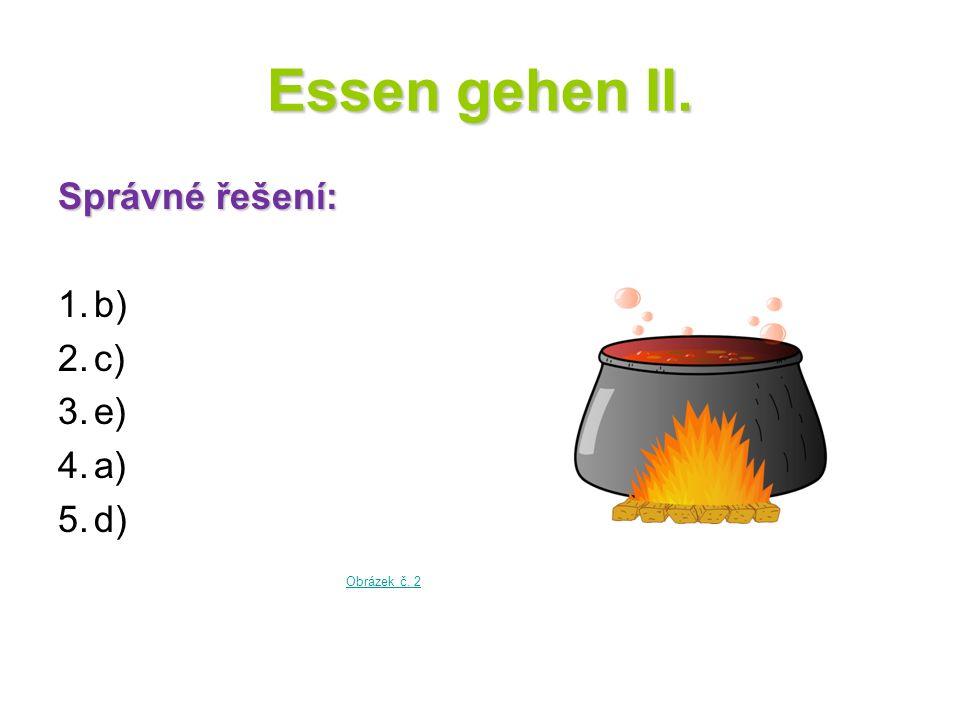 Essen gehen II. Správné řešení: 1.b) 2.c) 3.e) 4.a) 5.d) Obrázek č. 2