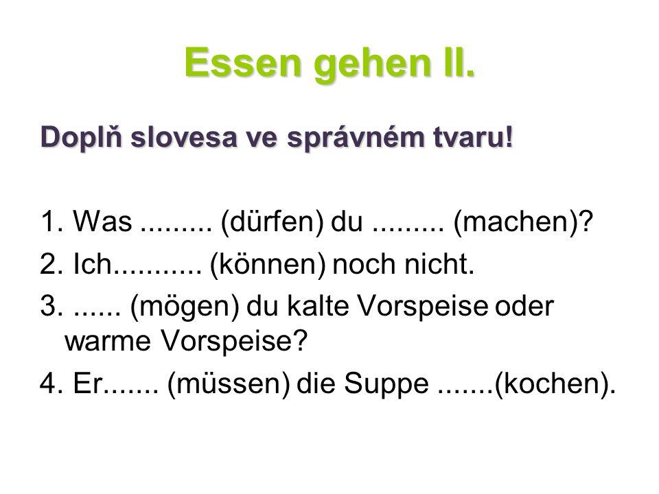 Essen gehen II.Doplň slovesa ve správném tvaru. 1.