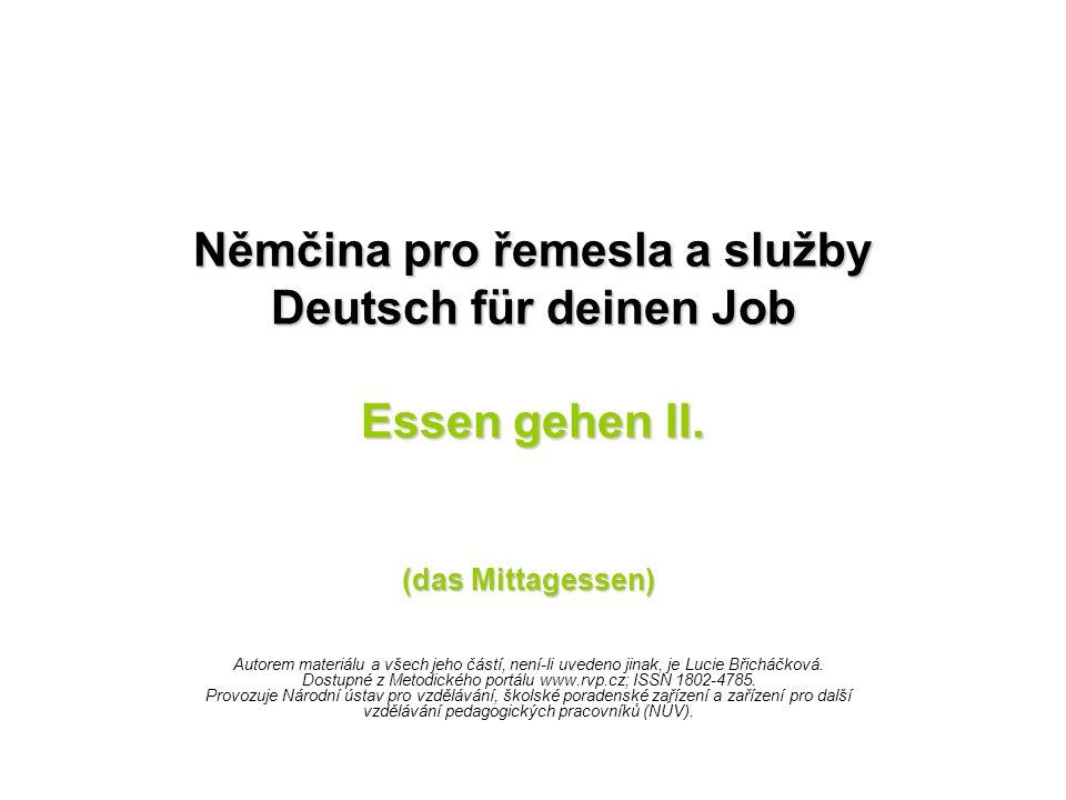Němčina pro řemesla a služby Deutsch für deinen Job Essen gehen II. (das Mittagessen) Autorem materiálu a všech jeho částí, není-li uvedeno jinak, je