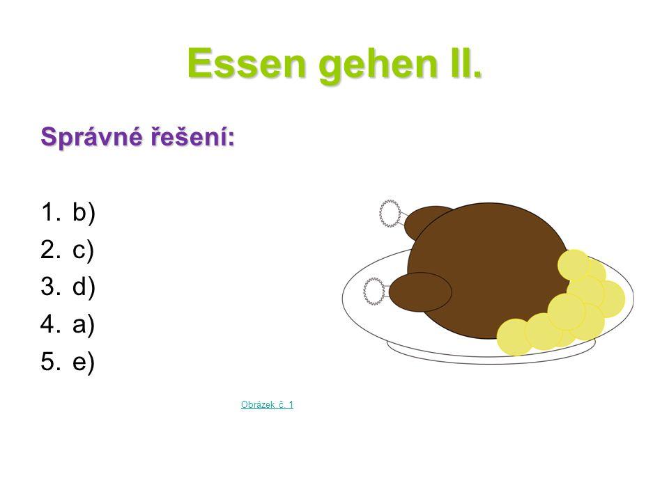 Essen gehen II. Správné řešení: 1. b) 2. c) 3. d) 4. a) 5. e) Obrázek č. 1