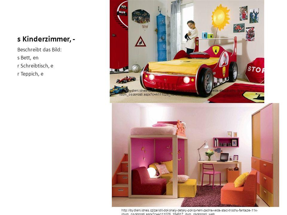 s Kinderzimmer, - Beschreibt das Bild: s Bett, en r Schreibtisch, e r Teppich, e http://bydleni.idnes.cz/zaridit-dokonaly-detsky-pokoj-neni-zadna-veda-staci-trochu-fantazie-11x- /dum_osobnosti.aspx?c=A111026_154917_dum_osobnosti_web