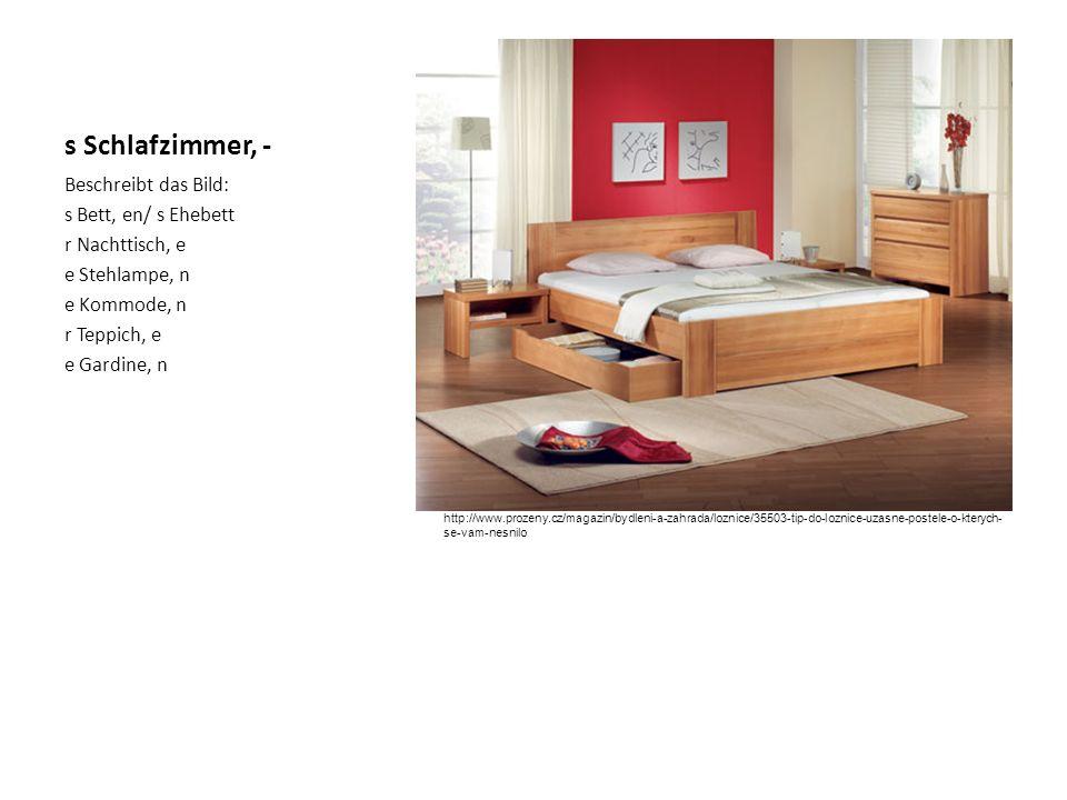 s Schlafzimmer, - Beschreibt das Bild: s Bett, en/ s Ehebett r Nachttisch, e e Stehlampe, n e Kommode, n r Teppich, e e Gardine, n http://www.prozeny.