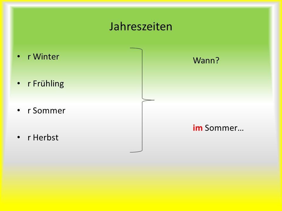 Jahreszeiten r Winter r Frühling r Sommer r Herbst Wann? im Sommer…
