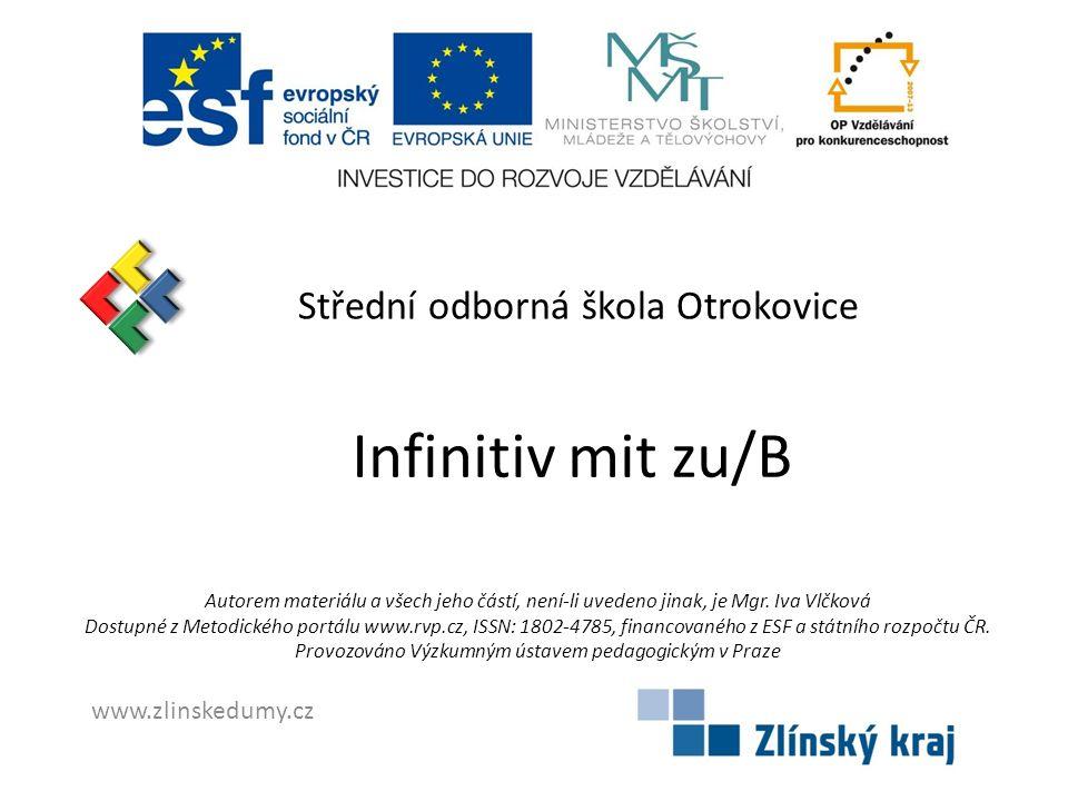 Střední odborná škola Otrokovice Infinitiv mit zu/B Autorem materiálu a všech jeho částí, není-li uvedeno jinak, je Mgr.