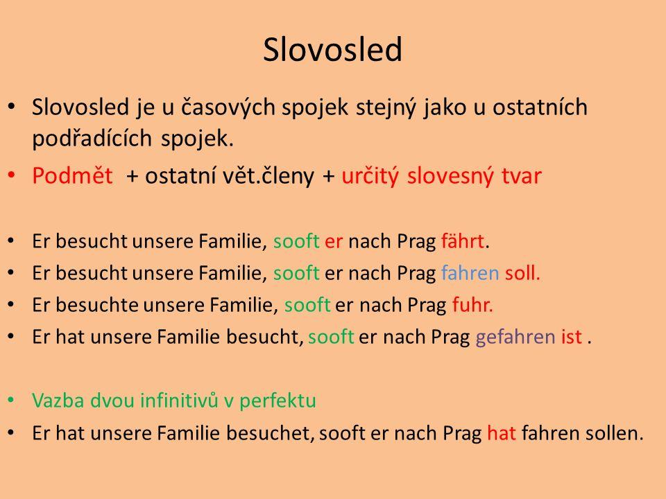 Slovosled Slovosled je u časových spojek stejný jako u ostatních podřadících spojek.